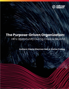 The Purpose-Driven Organization: HR's Opportunity During Crisis & Beyond